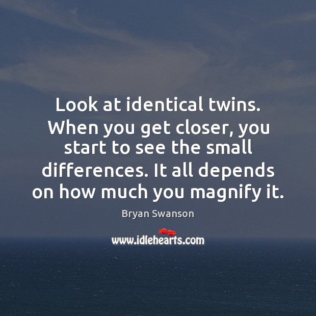 Image, Look at identical twins. When you get closer, you start to see