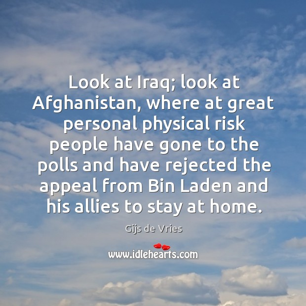 Look at iraq; look at afghanistan, where at great personal physical risk people Image