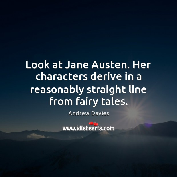 Image, Look at Jane Austen. Her characters derive in a reasonably straight line from fairy tales.
