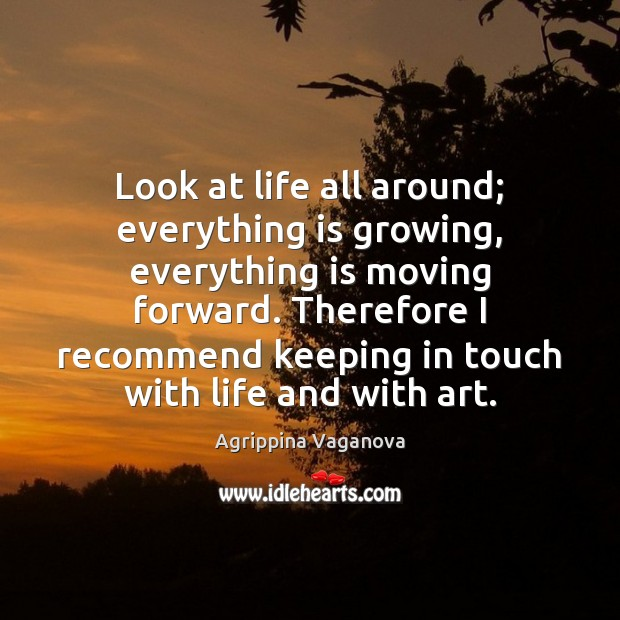 Image, Look at life all around; everything is growing, everything is moving forward.
