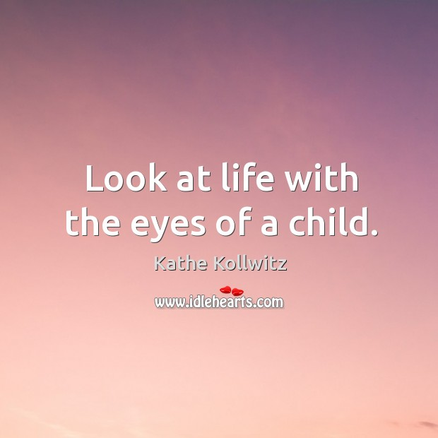 Look at life with the eyes of a child. Image