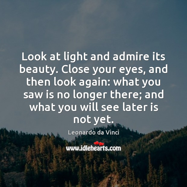Beauty Admiring Quotes: Look At Light And Admire Its Beauty. Close Your Eyes, And Then