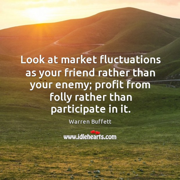 Image, Look at market fluctuations as your friend rather than your enemy; profit from folly rather than participate in it.
