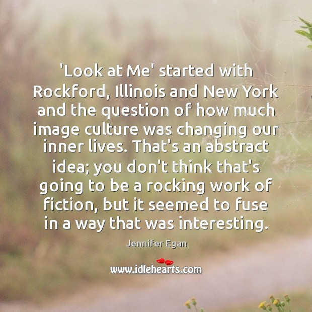 'Look at Me' started with Rockford, Illinois and New York and the Jennifer Egan Picture Quote