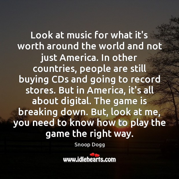 Look at music for what it's worth around the world and not Snoop Dogg Picture Quote
