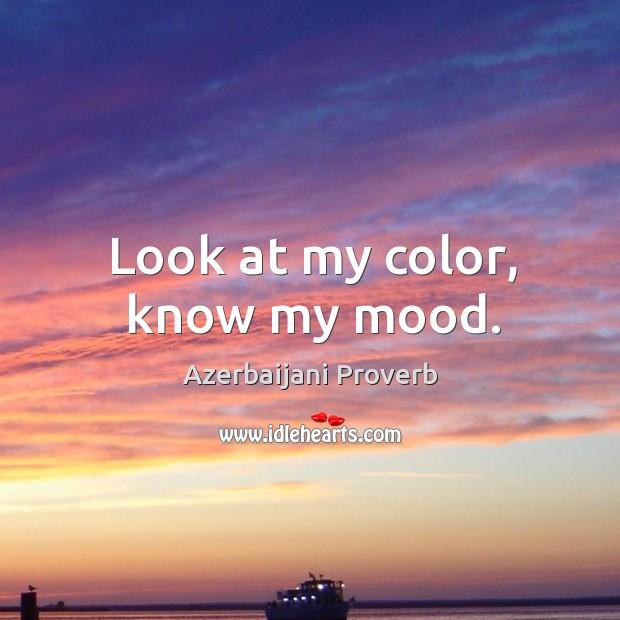 Look at my color, know my mood. Azerbaijani Proverbs Image