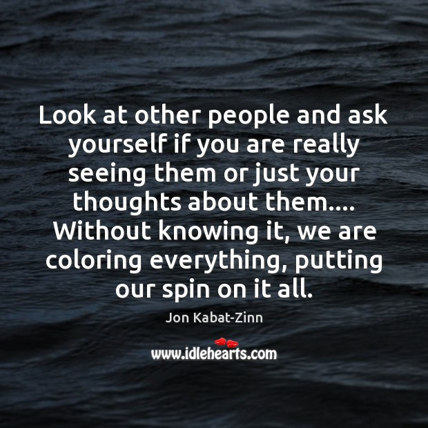 Look at other people and ask yourself if you are really seeing Image