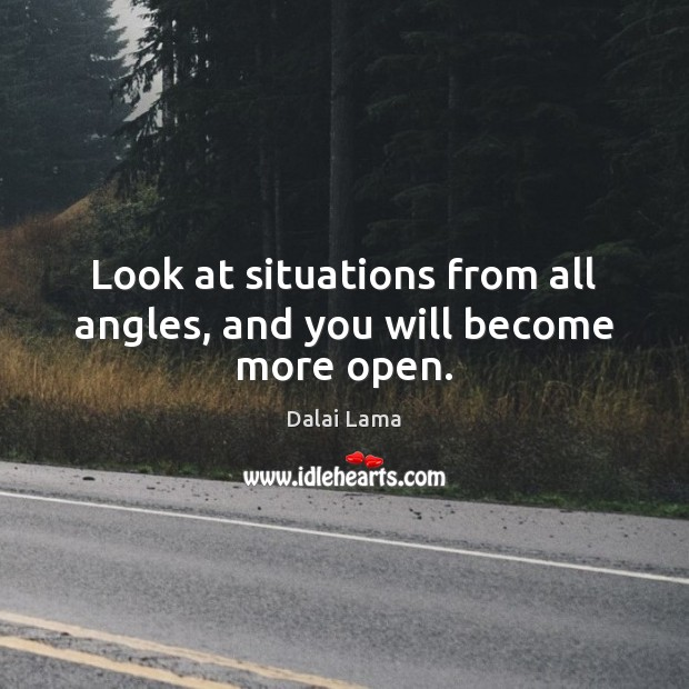 Look at situations from all angles, and you will become more open. Image