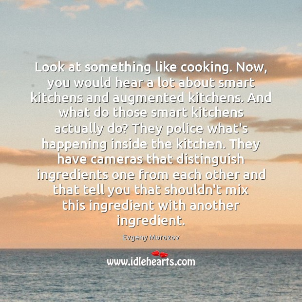 Image, Look at something like cooking. Now, you would hear a lot about
