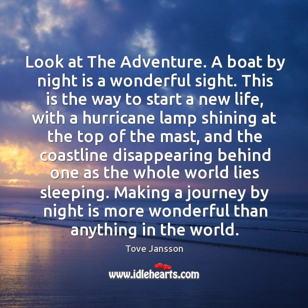 Look at The Adventure. A boat by night is a wonderful sight. Tove Jansson Picture Quote