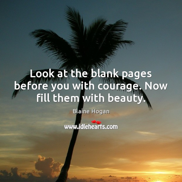 Image, Look at the blank pages before you with courage. Now fill them with beauty.