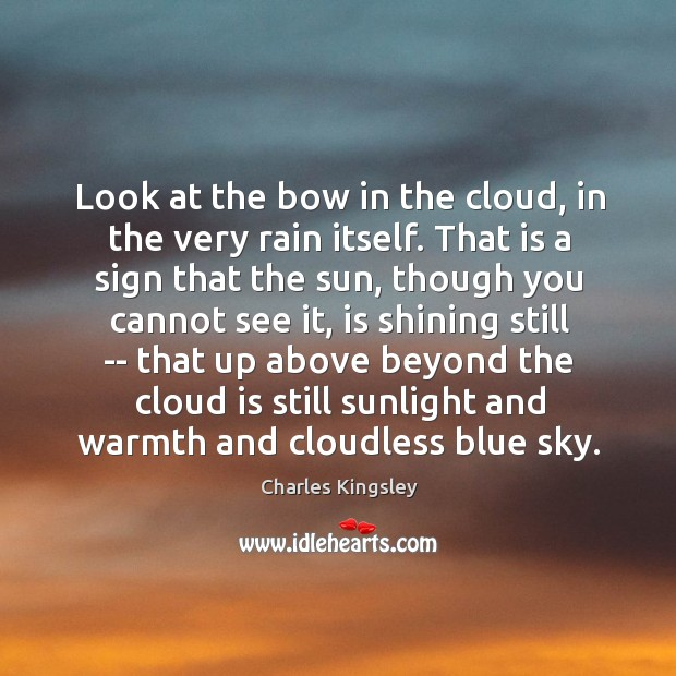 Image, Look at the bow in the cloud, in the very rain itself.