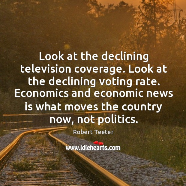 Look at the declining television coverage. Look at the declining voting rate. Image