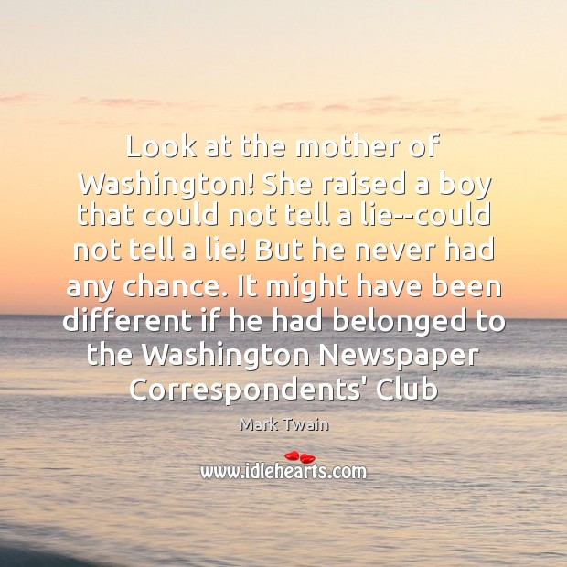 Look at the mother of Washington! She raised a boy that could Image