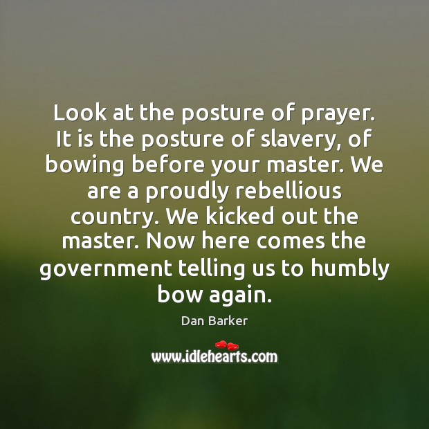 Image, Look at the posture of prayer. It is the posture of slavery,