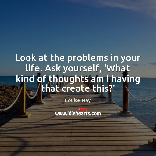 Look at the problems in your life. Ask yourself, 'What kind of Image