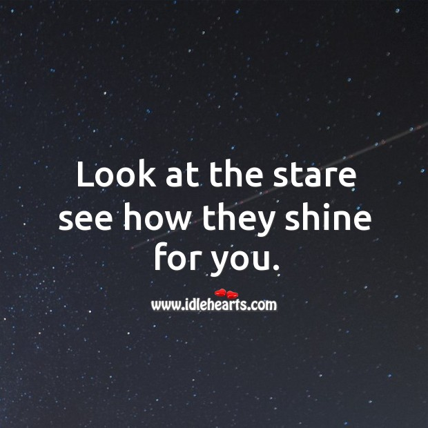 Look at the stare see how they shine for you. Image
