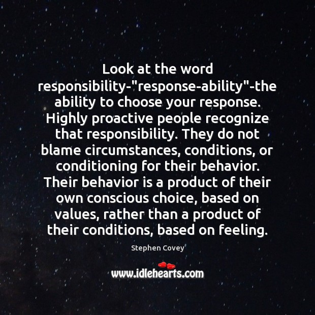 """Look at the word responsibility-""""response-ability""""-the ability to choose your response. Image"""
