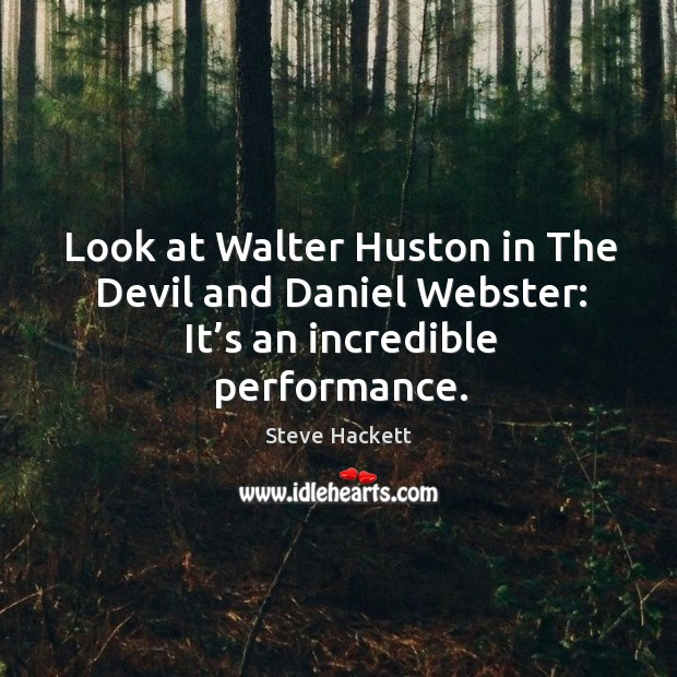 Look at walter huston in the devil and daniel webster: it's an incredible performance. Image
