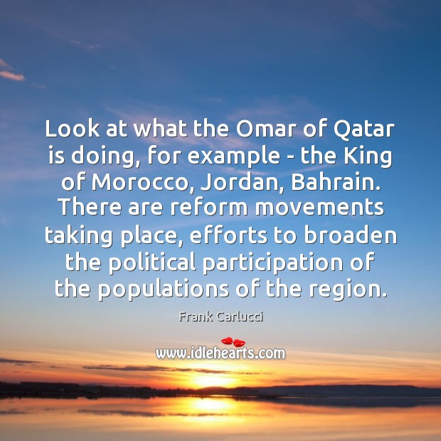 Image, Look at what the Omar of Qatar is doing, for example –