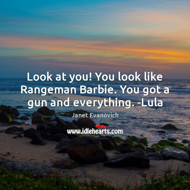 Look at you! You look like Rangeman Barbie. You got a gun and everything. -Lula Image