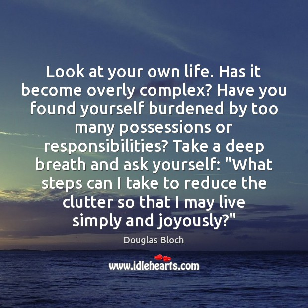 Look at your own life. Has it become overly complex? Have you Image