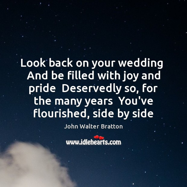 Look back on your wedding  And be filled with joy and pride John Walter Bratton Picture Quote