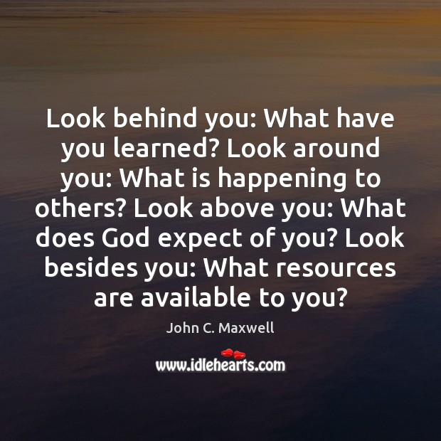 Image, Look behind you: What have you learned? Look around you: What is