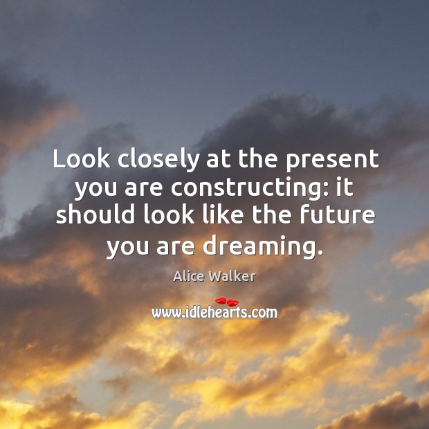 Image, Look closely at the present you are constructing: it should look like