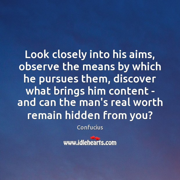 Look closely into his aims, observe the means by which he pursues Hidden Quotes Image