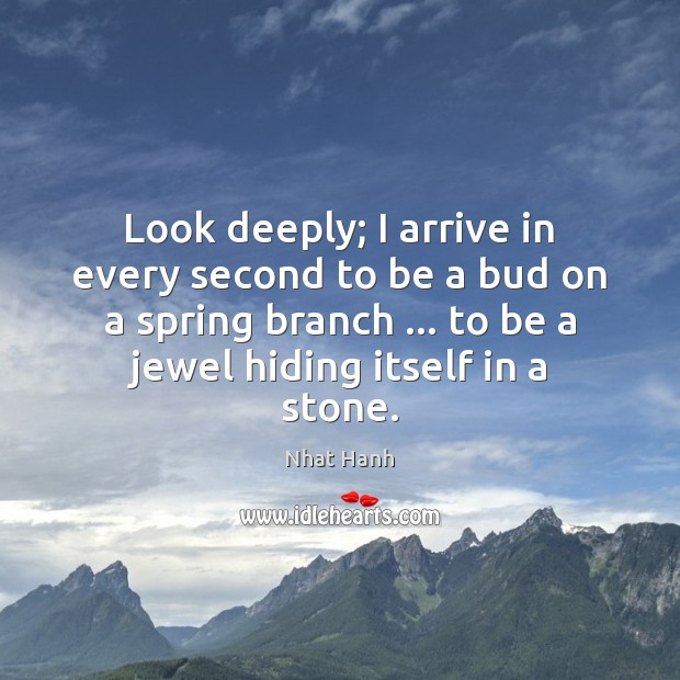 Image, Look deeply; I arrive in every second to be a bud on