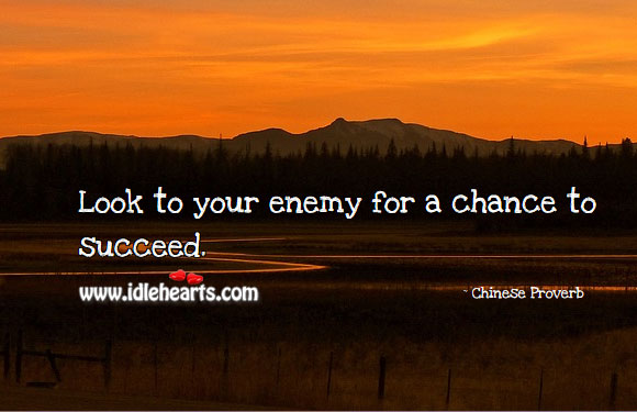 Image, Look to your enemy for a chance to succeed.