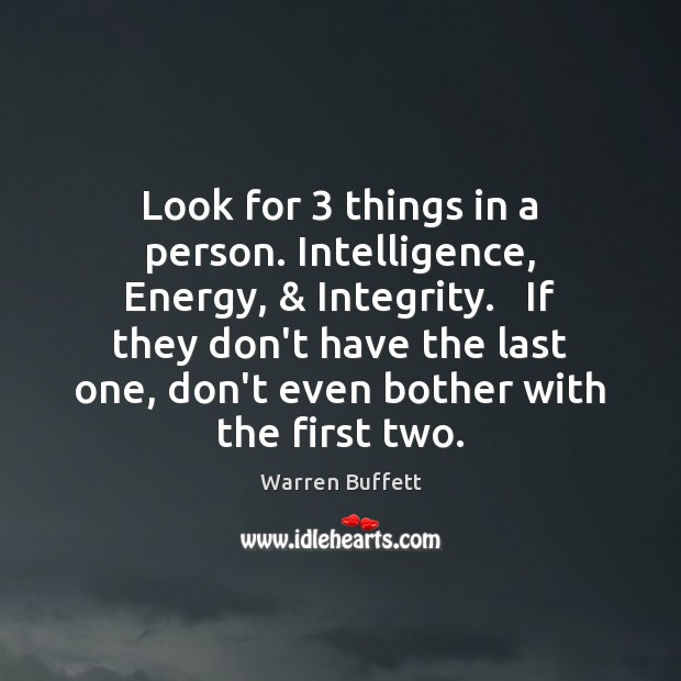Image, Look for 3 things in a person. Intelligence, Energy, & Integrity.   If they don't
