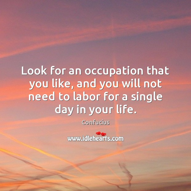 Image, Look for an occupation that you like, and you will not need