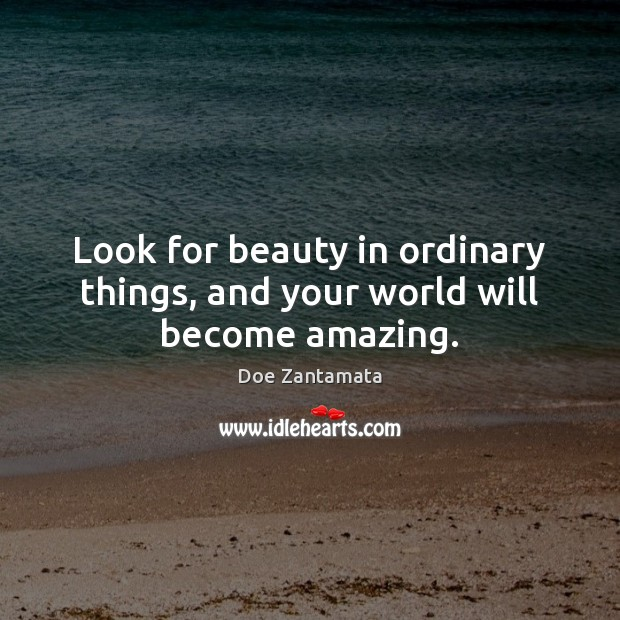 Image, Look for beauty in ordinary things.