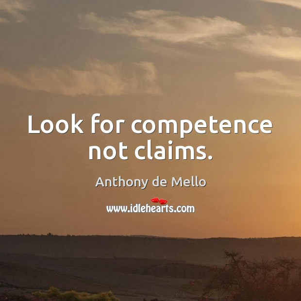 Look for competence not claims. Image