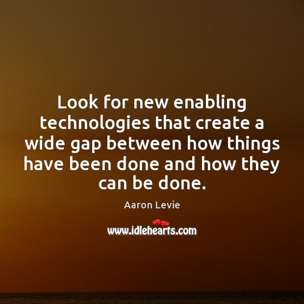 Image, Look for new enabling technologies that create a wide gap between how