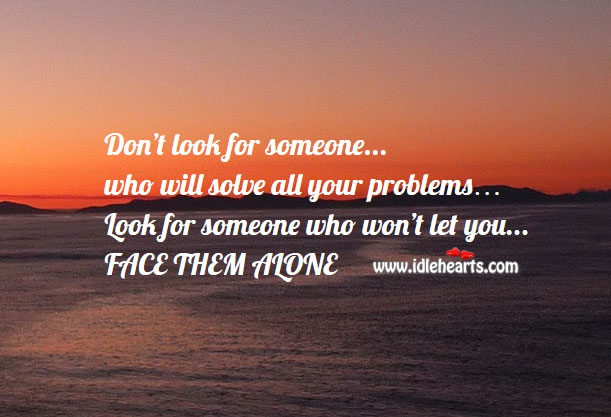Choose one who won't let you face anything alone. Alone Quotes Image
