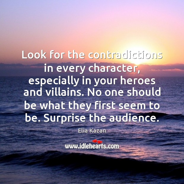 Look for the contradictions in every character, especially in your heroes and Elia Kazan Picture Quote