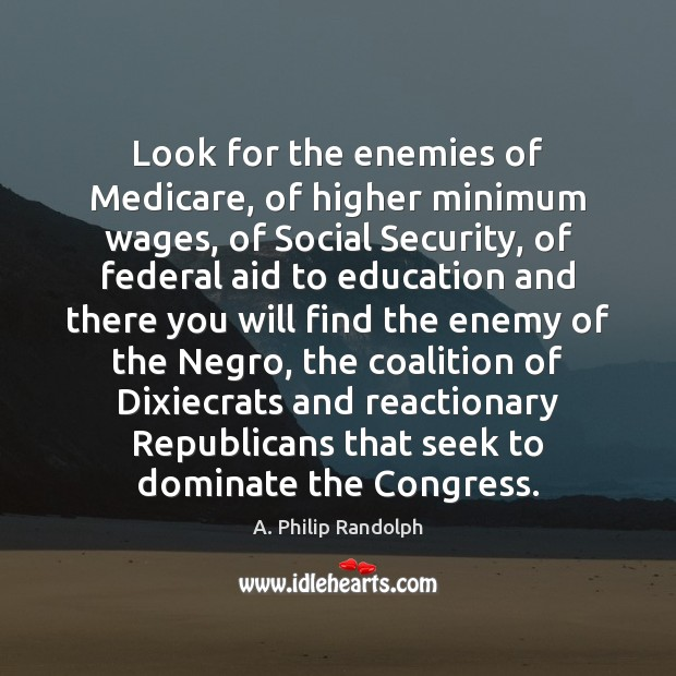 Image, Look for the enemies of Medicare, of higher minimum wages, of Social