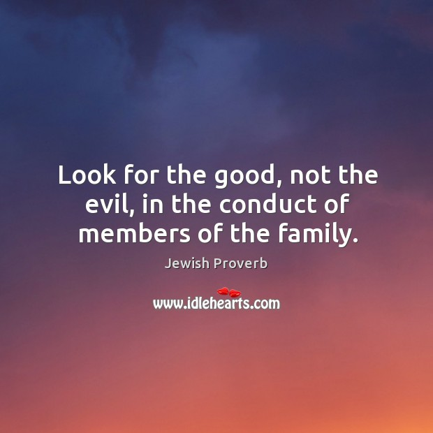 Look for the good, not the evil, in the conduct of members of the family. Jewish Proverbs Image