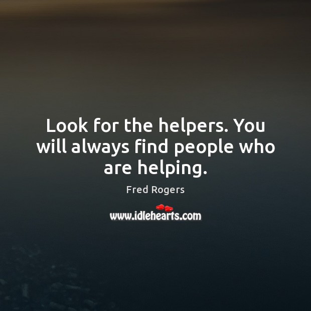 Image, Look for the helpers. You will always find people who are helping.