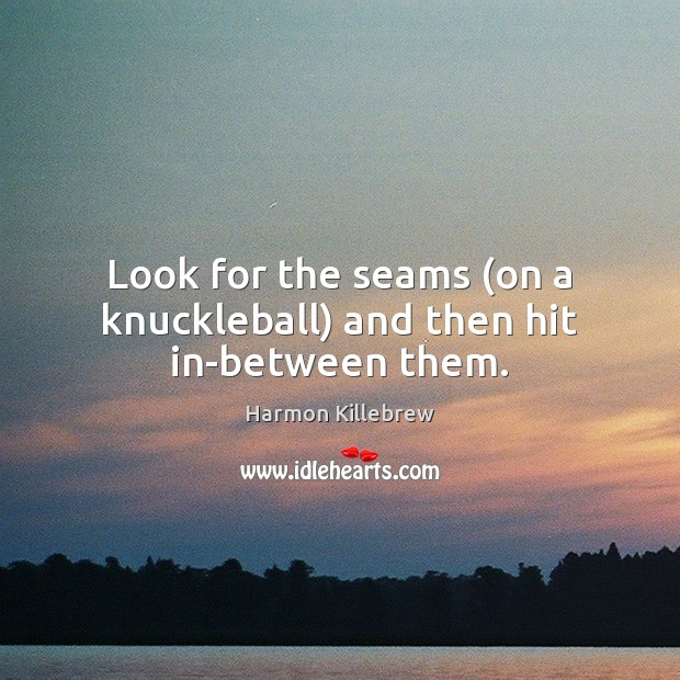 Image, Look for the seams (on a knuckleball) and then hit in-between them.