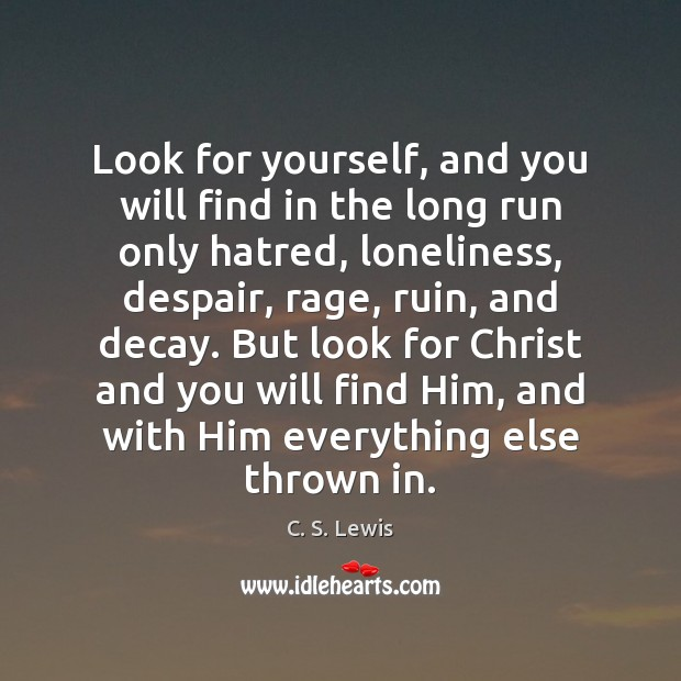 Look for yourself, and you will find in the long run only C. S. Lewis Picture Quote