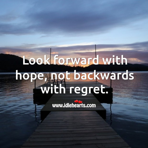 Look forward with hope, not backwards with regret. Image