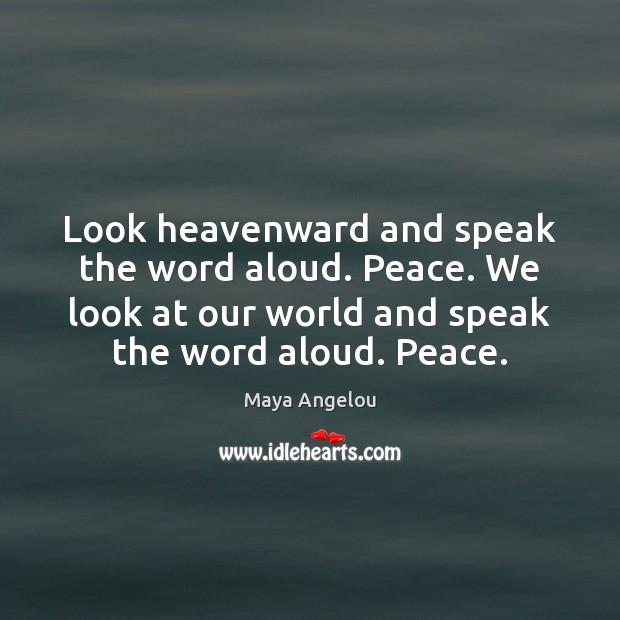 Image, Look heavenward and speak the word aloud. Peace. We look at our