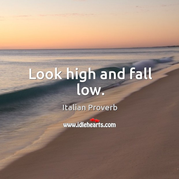 Image, Look high and fall low.