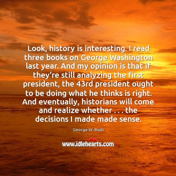Image, Look, history is interesting. I read three books on George Washington last