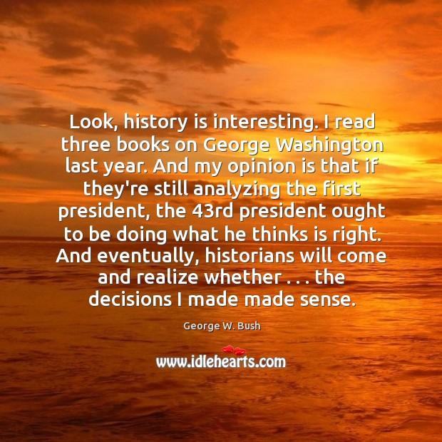 Look, history is interesting. I read three books on George Washington last Image