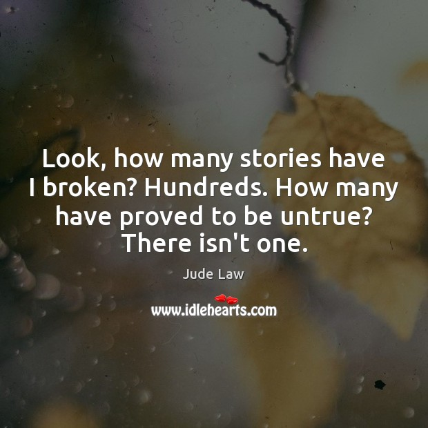 Image, Look, how many stories have I broken? Hundreds. How many have proved